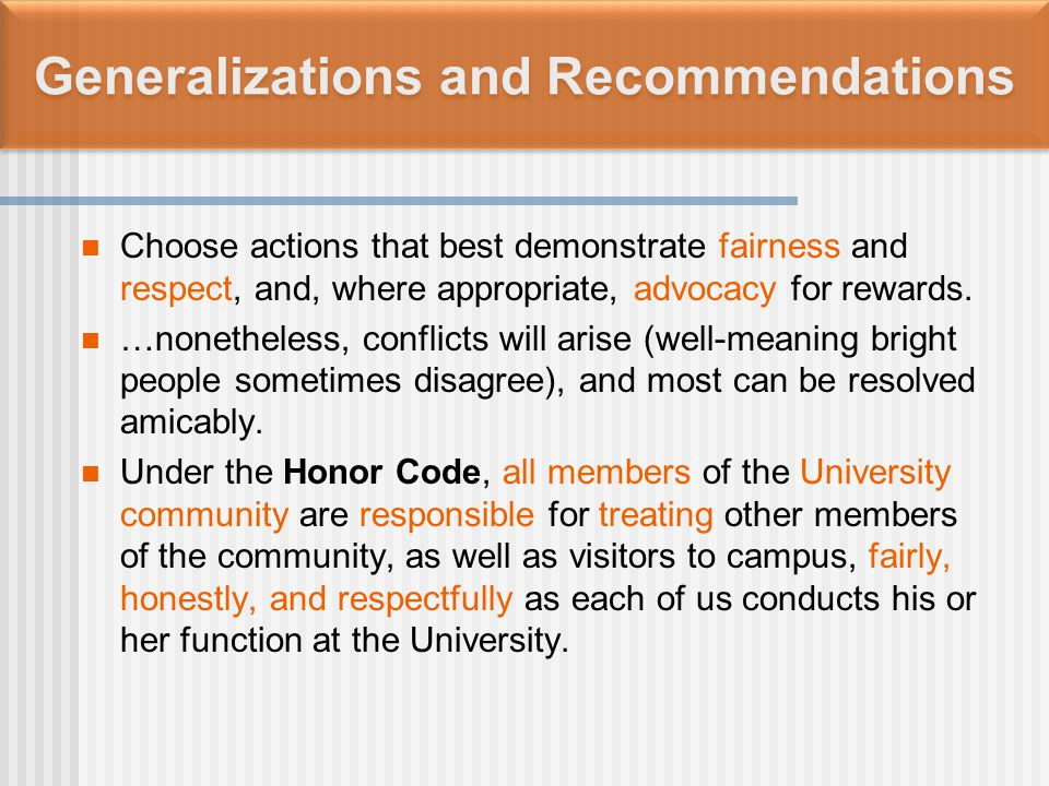 Generalizations and Recommendations Choose actions that best demonstrate fairness and respect, and, where appropriate, advocacy for rewards.