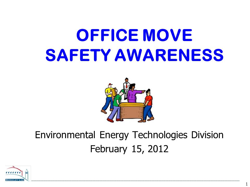 1 OFFICE MOVE SAFETY AWARENESS Environmental Energy Technologies Division February 15, 2012