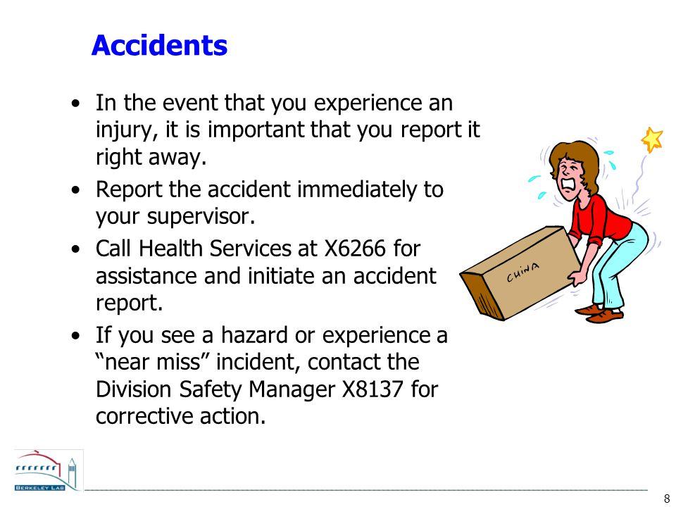 8 Accidents In the event that you experience an injury, it is important that you report it right away.