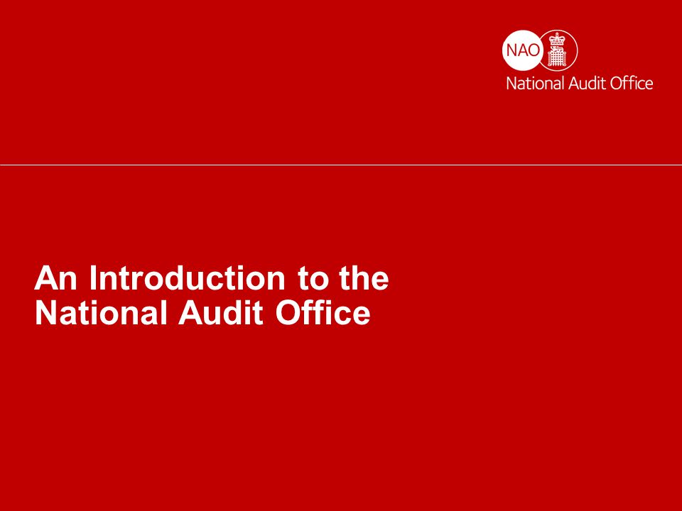Helping the nation spend wisely An Introduction to the National Audit Office