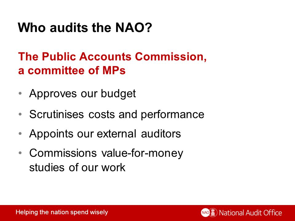 Helping the nation spend wisely Who audits the NAO.