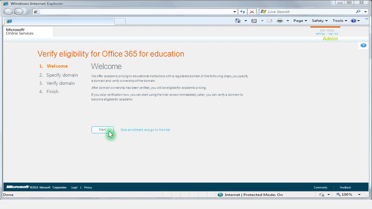 ©2010 Microsoft Corporation Legal | Privacy Community | Feedback Colin Wilcox settings | sign out Admin Next Verify eligibility for Office 365 for edu