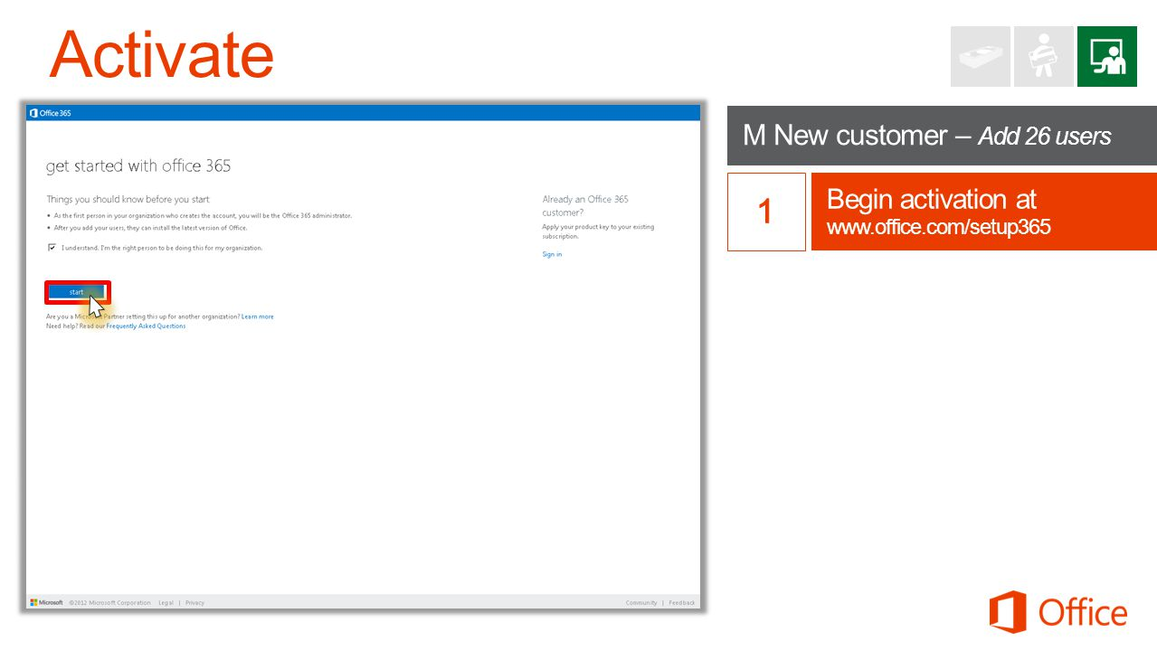 M New customer – Add 26 users Begin activation at www.office.com/setup365