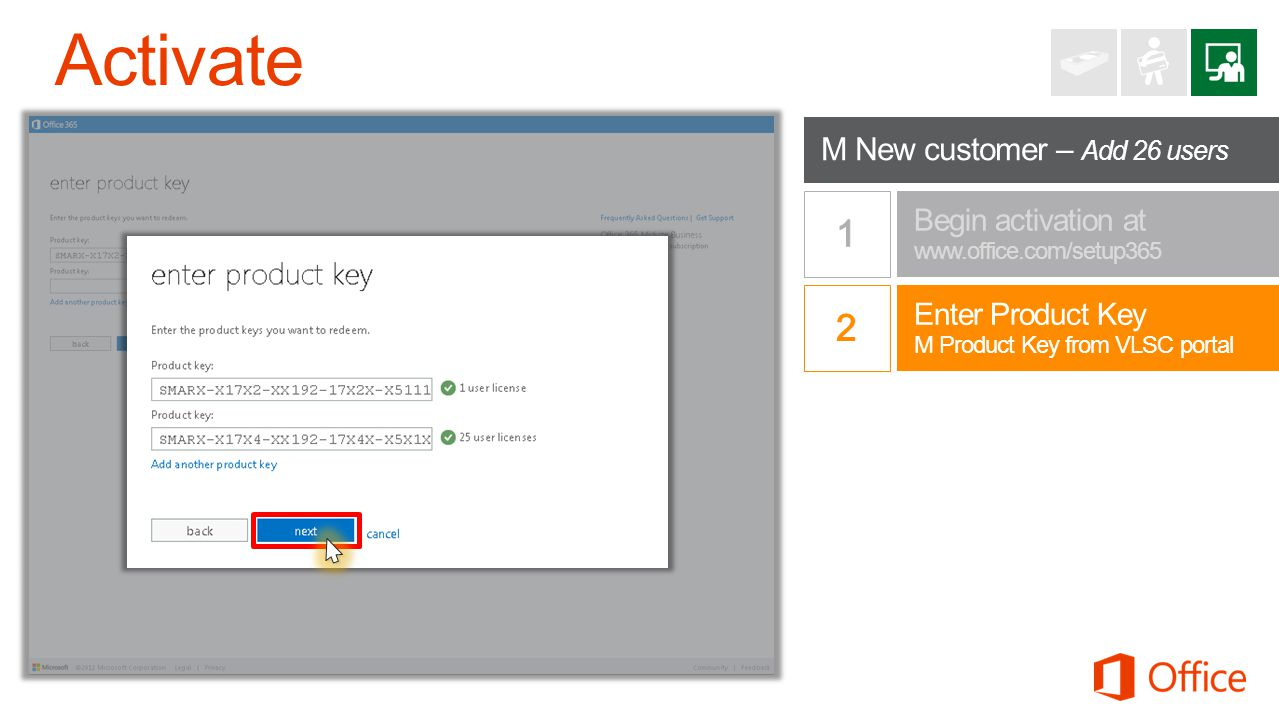 a Begin activation at www.office.com/setup365 Enter Product Key M Product Key from VLSC portal M New customer – Add 26 users