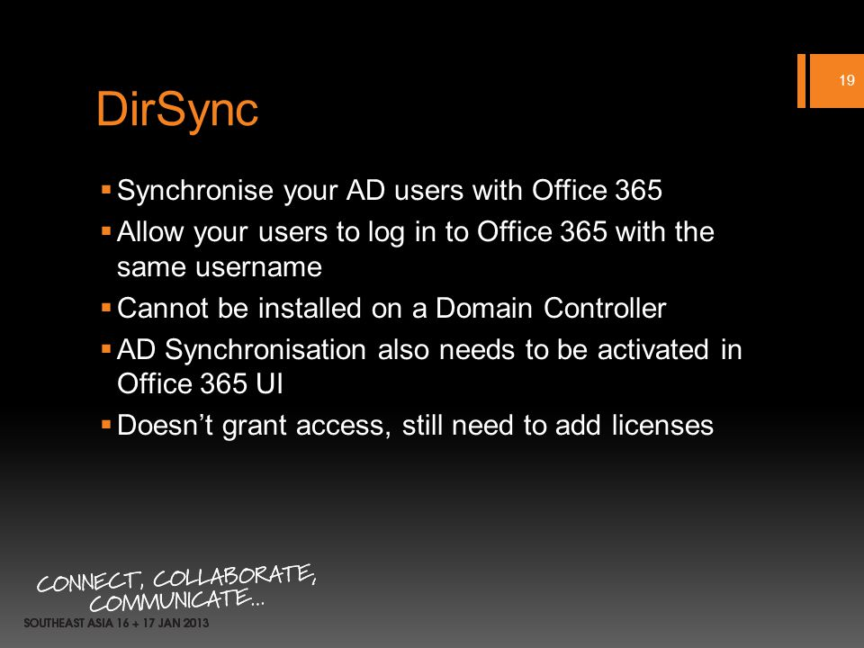 DirSync Synchronise your AD users with Office 365 Allow your users to log in to Office 365 with the same username Cannot be installed on a Domain Controller AD Synchronisation also needs to be activated in Office 365 UI Doesnt grant access, still need to add licenses 19