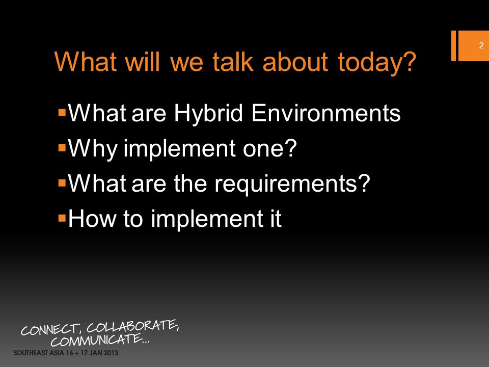 What will we talk about today? What are Hybrid Environments Why implement one? What are the requirements? How to implement it 2