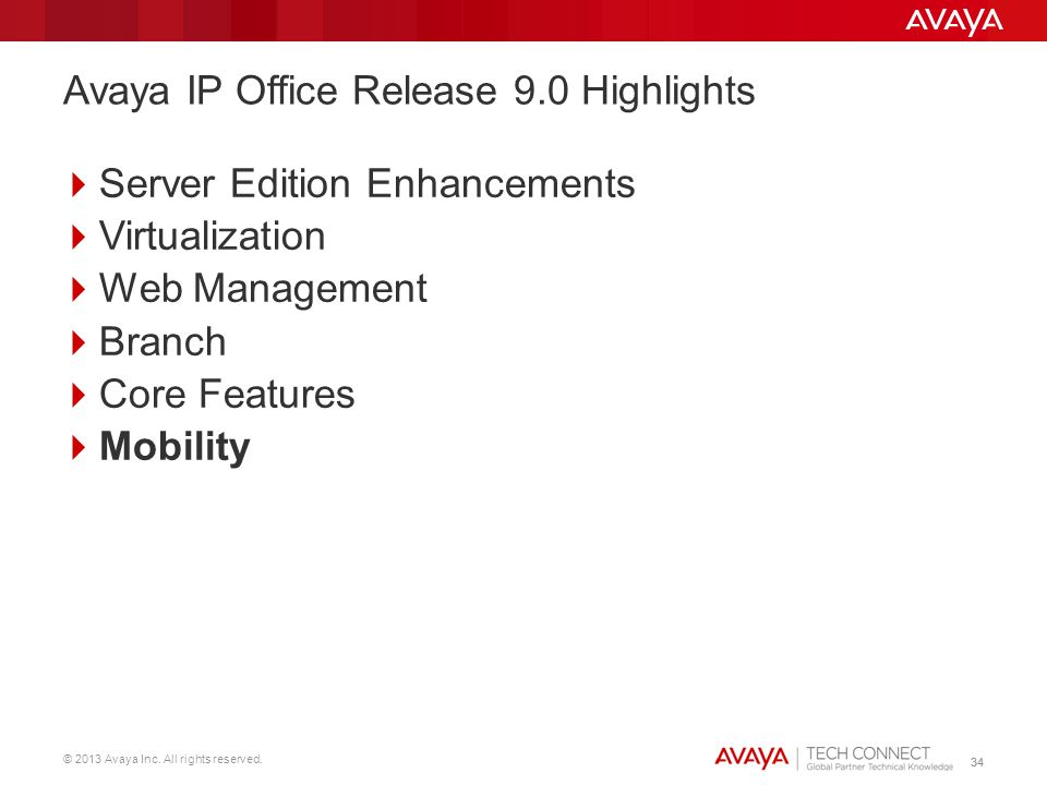 © 2013 Avaya Inc. All rights reserved. 34 Server Edition Enhancements Virtualization Web Management Branch Core Features Mobility Avaya IP Office Rele