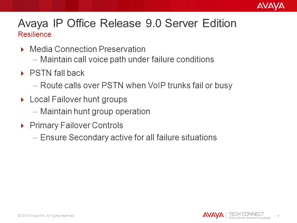 © 2013 Avaya Inc. All rights reserved. 77 Media Connection Preservation –Maintain call voice path under failure conditions PSTN fall back –Route calls