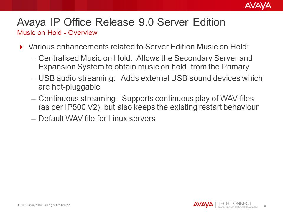 © 2013 Avaya Inc. All rights reserved. 88 Various enhancements related to Server Edition Music on Hold: –Centralised Music on Hold: Allows the Seconda