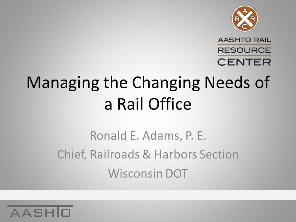Managing the Changing Needs of a Rail Office Ronald E.