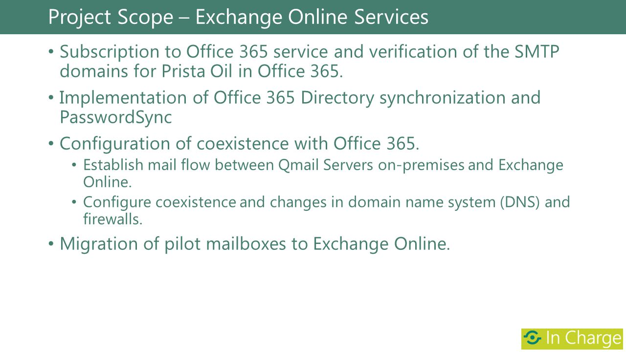 Project Scope – Exchange Online Services Subscription to Office 365 service and verification of the SMTP domains for Prista Oil in Office 365. Impleme