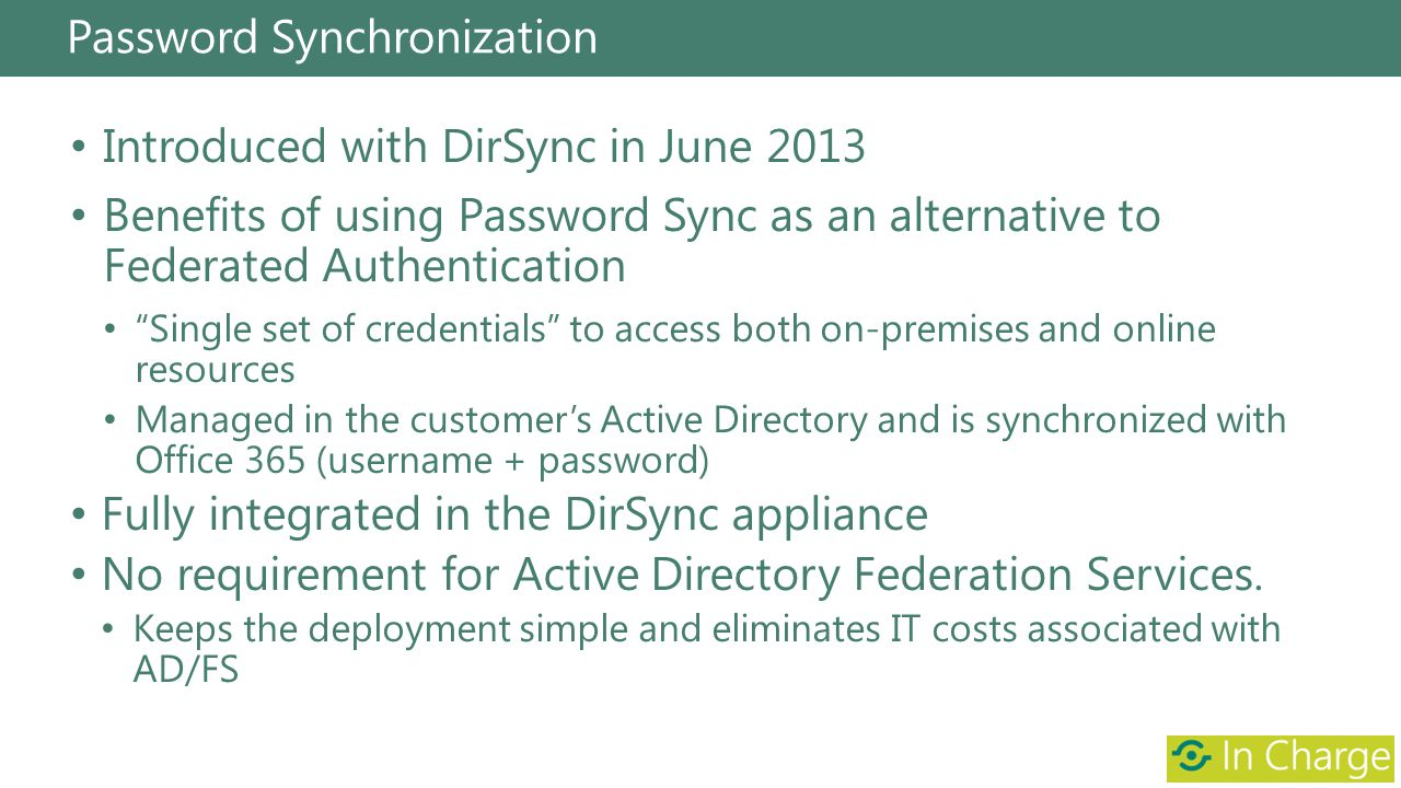 Password Synchronization Introduced with DirSync in June 2013 Benefits of using Password Sync as an alternative to Federated Authentication Single set