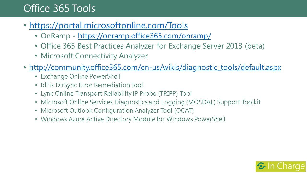 Office 365 Tools https://portal.microsoftonline.com/Tools OnRamp - https://onramp.office365.com/onramp/https://onramp.office365.com/onramp/ Office 365