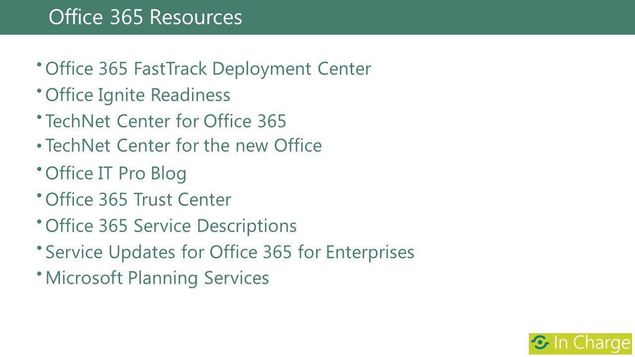 Office 365 Resources Office 365 FastTrack Deployment Center Office Ignite Readiness TechNet Center for Office 365 TechNet Center for the new Office Of