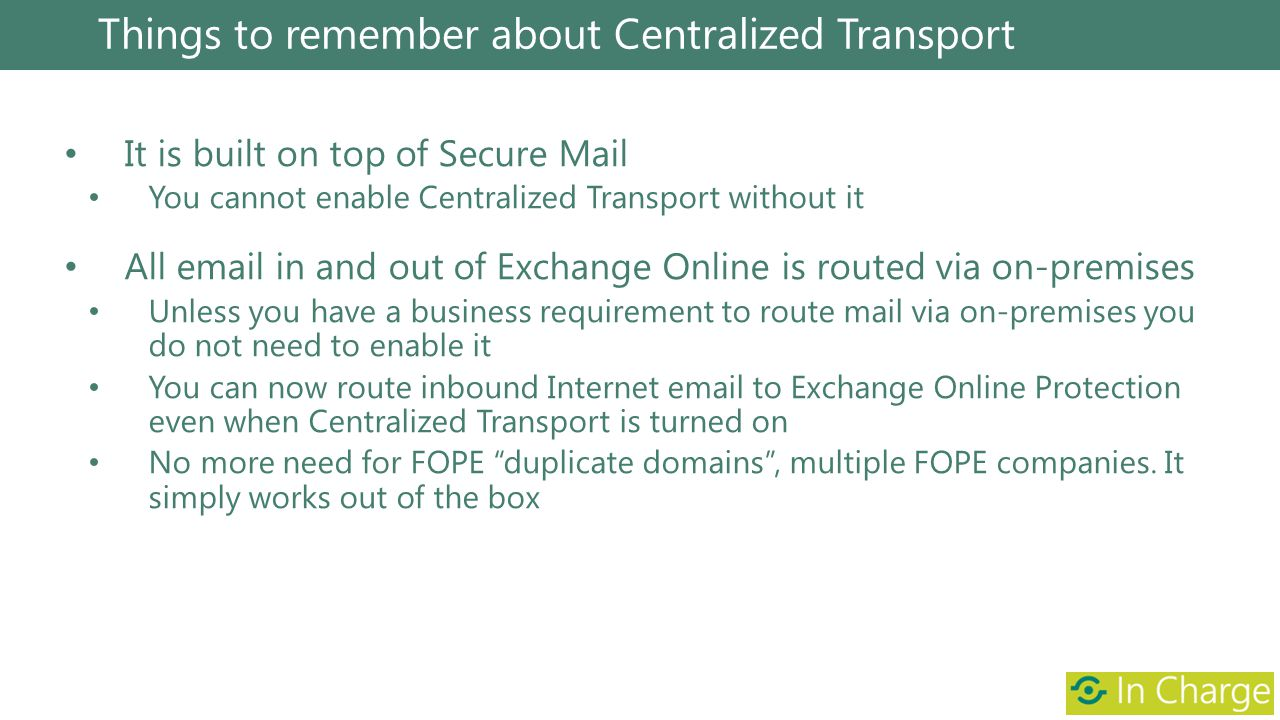 It is built on top of Secure Mail You cannot enable Centralized Transport without it All email in and out of Exchange Online is routed via on-premises