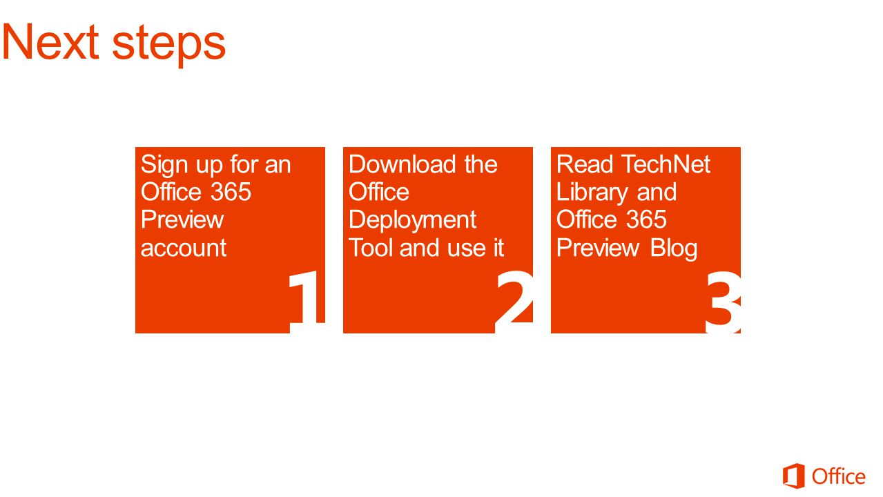 Download the Office Deployment Tool and use it Read TechNet Library and Office 365 Preview Blog 2 3 Sign up for an Office 365 Preview account 1