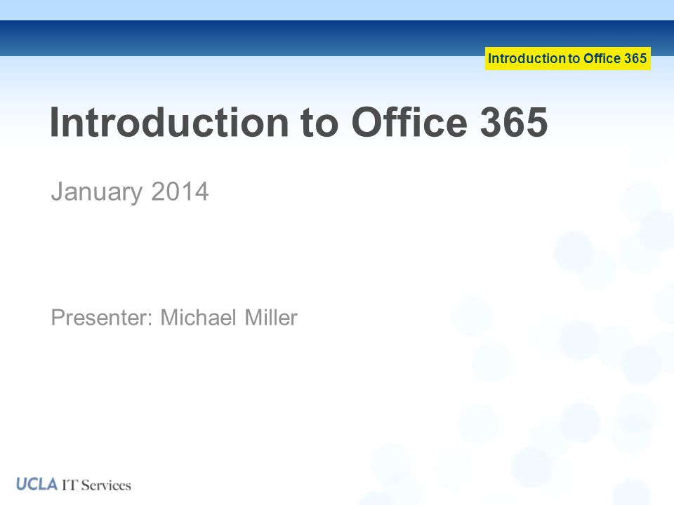 Introduction to Office 365 January 2014 Presenter: Michael Miller