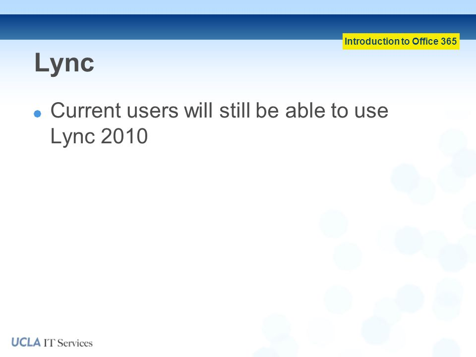 Introduction to Office 365 Lync Current users will still be able to use Lync 2010