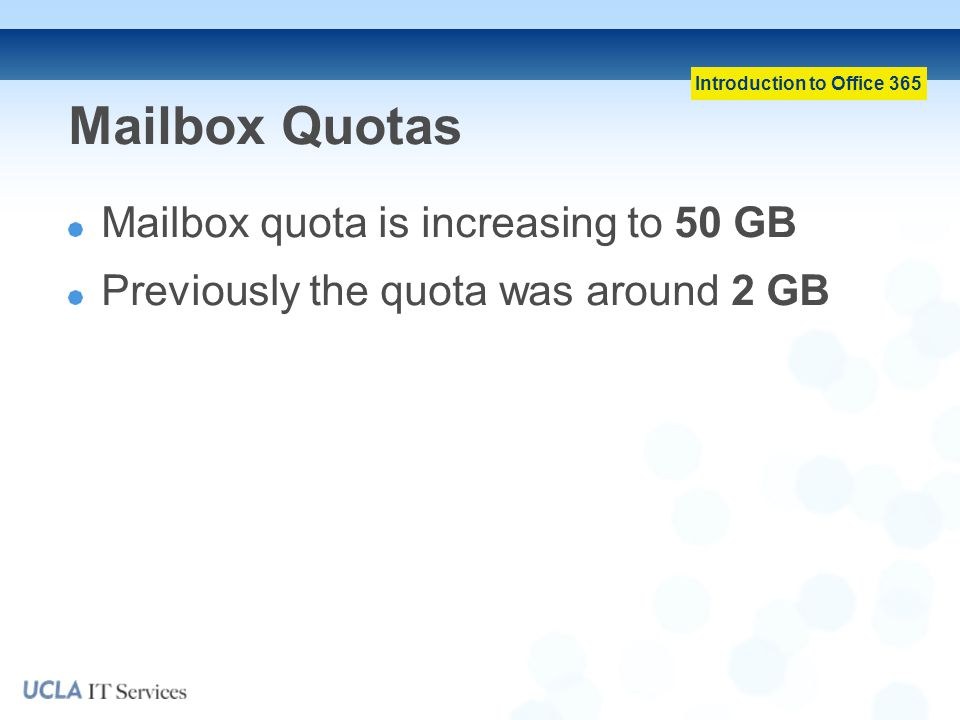 Introduction to Office 365 Mailbox Quotas Mailbox quota is increasing to 50 GB Previously the quota was around 2 GB