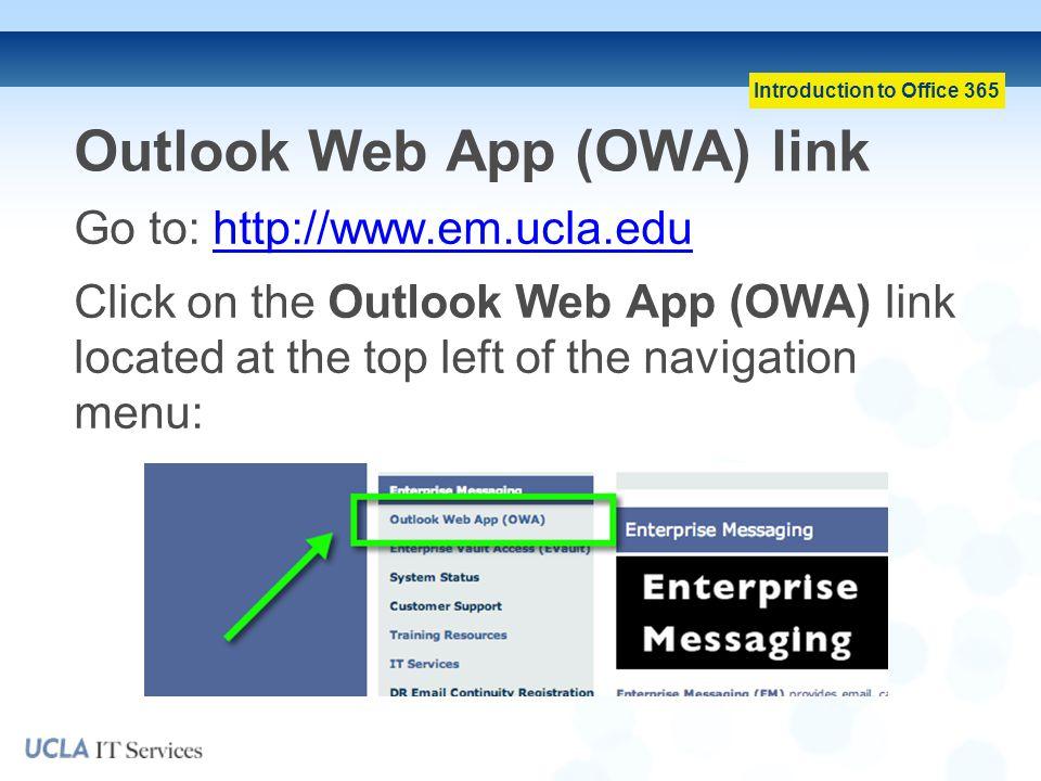 Introduction to Office 365 Outlook Web App (OWA) link Go to: http://www.em.ucla.eduhttp://www.em.ucla.edu Click on the Outlook Web App (OWA) link located at the top left of the navigation menu: