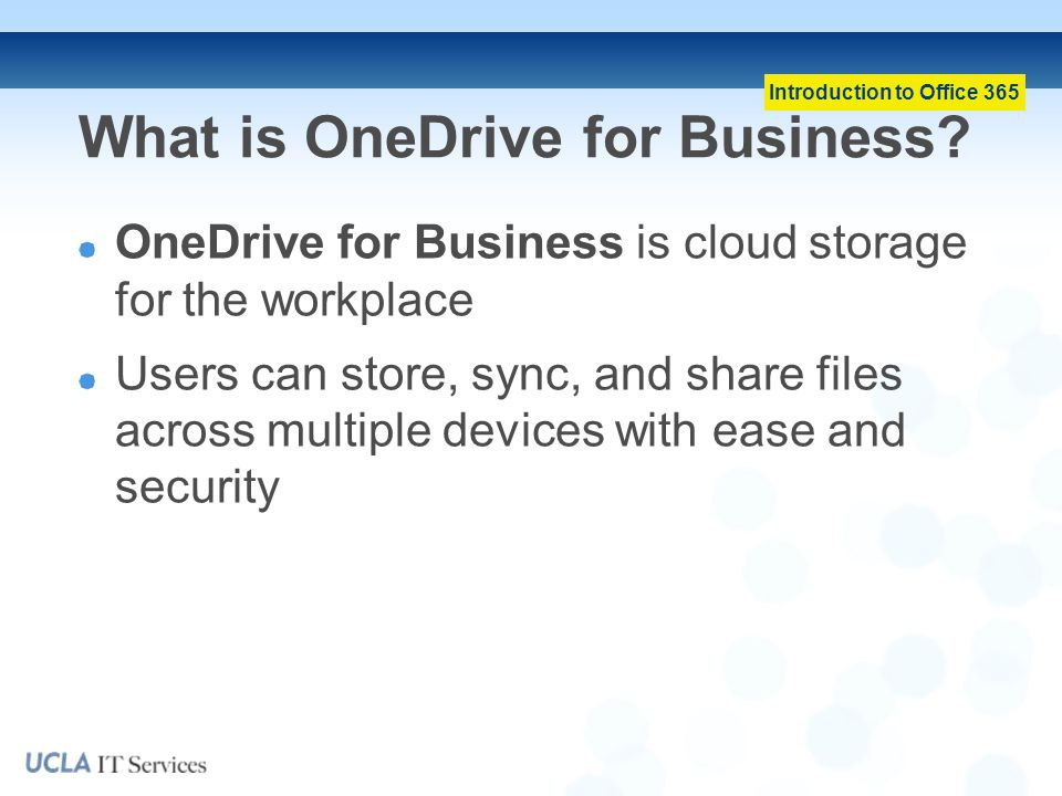 Introduction to Office 365 What is OneDrive for Business.