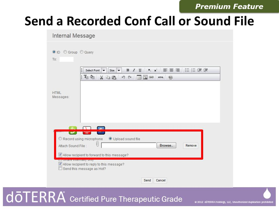 © 2012 dōTERRA Holdings, LLC, Unauthorized duplication prohibited Certified Pure Therapeutic Grade Send a Recorded Conf Call or Sound File Premium Fea