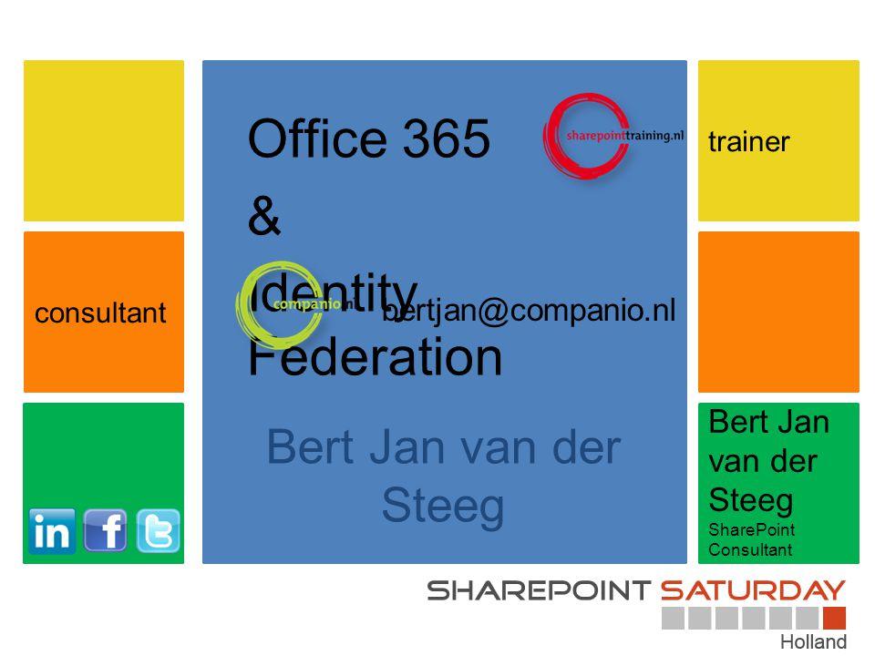 Bert Jan van der Steeg SharePoint Consultant Office 365 & Identity Federation Bert Jan van der Steeg consultant trainer bertjan@companio.nl