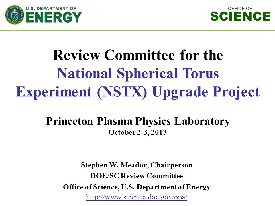 OFFICE OF SCIENCE 2 DOE Review of NSTX DOE EXECUTIVE SESSION AGENDA Wednesday, October 2, 2013 LSB, Room B318 8:00 a.m.Introduction and OverviewS.