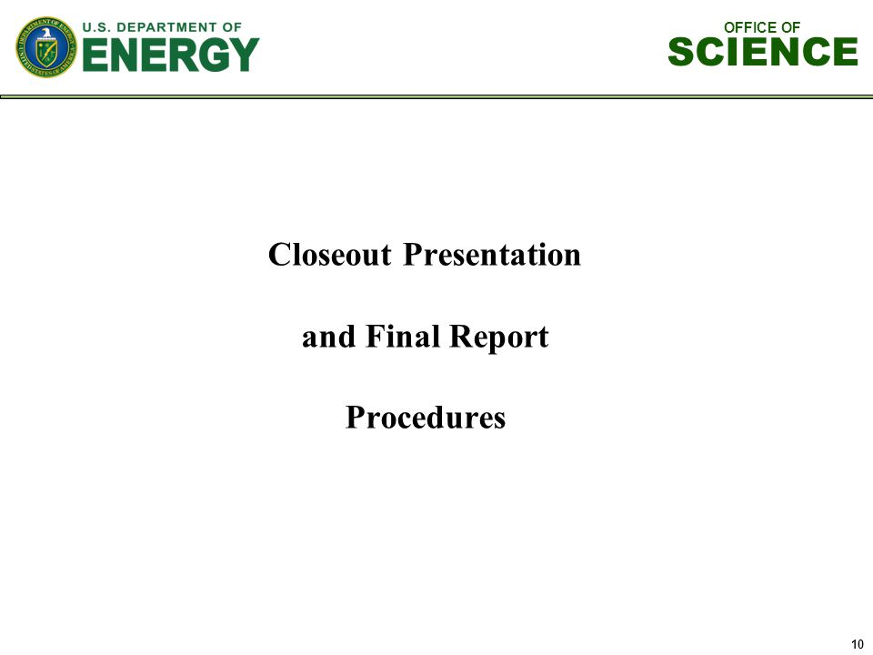OFFICE OF SCIENCE 10 Closeout Presentation and Final Report Procedures