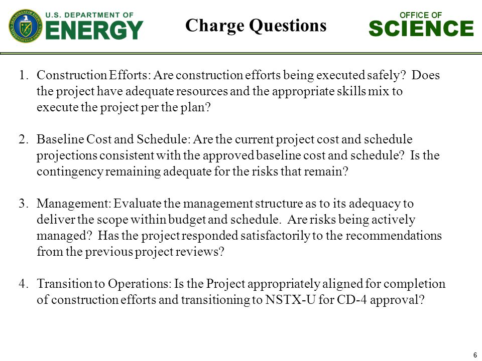 OFFICE OF SCIENCE 6 Charge Questions 1.Construction Efforts: Are construction efforts being executed safely.