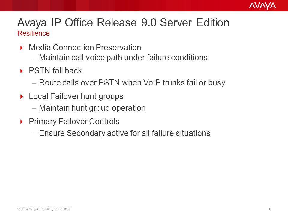 © 2013 Avaya Inc. All rights reserved. 66 Media Connection Preservation –Maintain call voice path under failure conditions PSTN fall back –Route calls