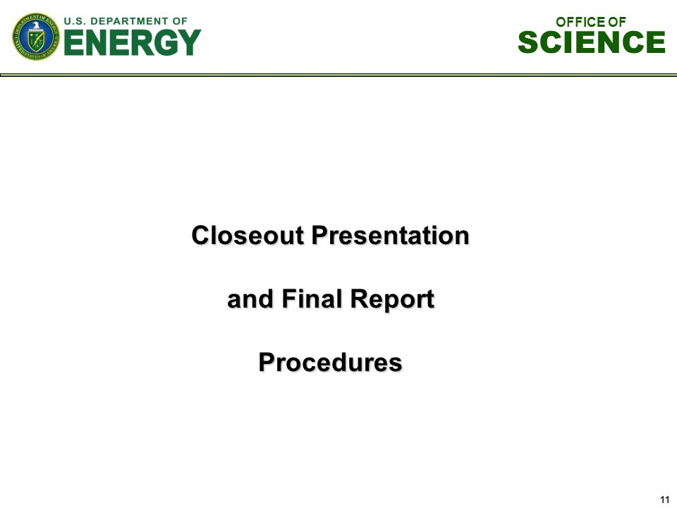 11 Closeout Presentation and Final Report Procedures OFFICE OF SCIENCE