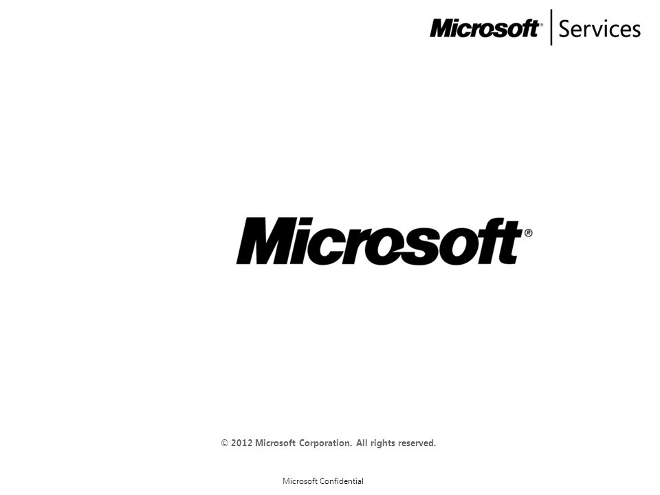 Microsoft Confidential © 2012 Microsoft Corporation. All rights reserved.