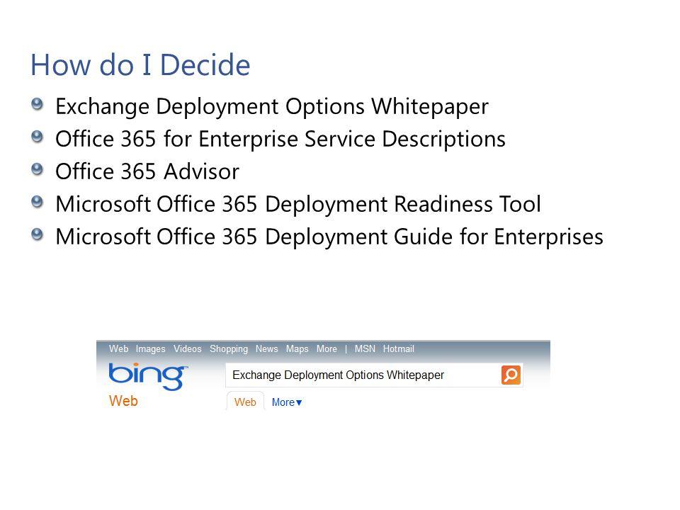 How do I Decide Exchange Deployment Options Whitepaper Office 365 for Enterprise Service Descriptions Office 365 Advisor Microsoft Office 365 Deployme