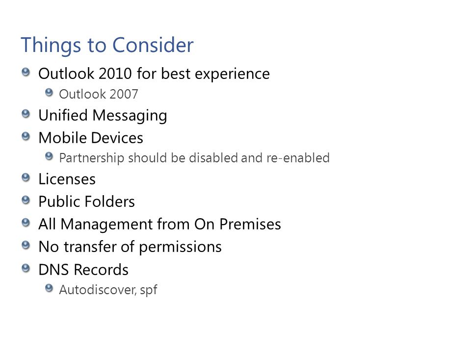 Things to Consider Outlook 2010 for best experience Outlook 2007 Unified Messaging Mobile Devices Partnership should be disabled and re-enabled Licens