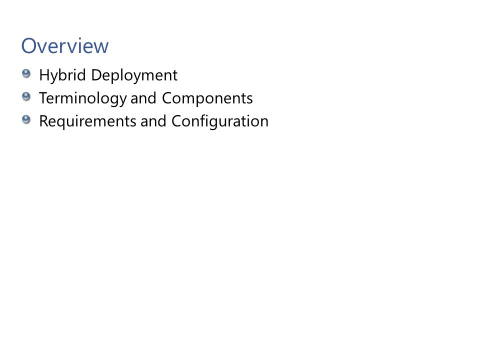 Objective Understand Hybrid deployments and scenarios Understand the planning involved Understand the steps involved for successful implementation Microsoft Confidential 5