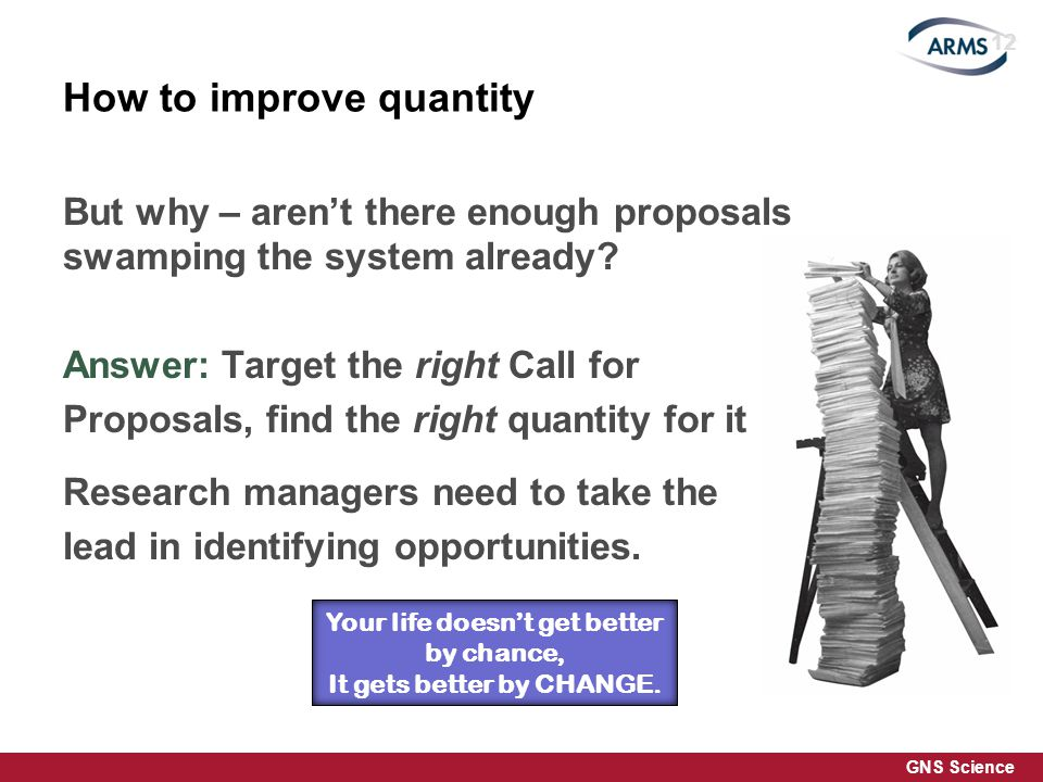 GNS Science How to improve quantity But why – arent there enough proposals swamping the system already.
