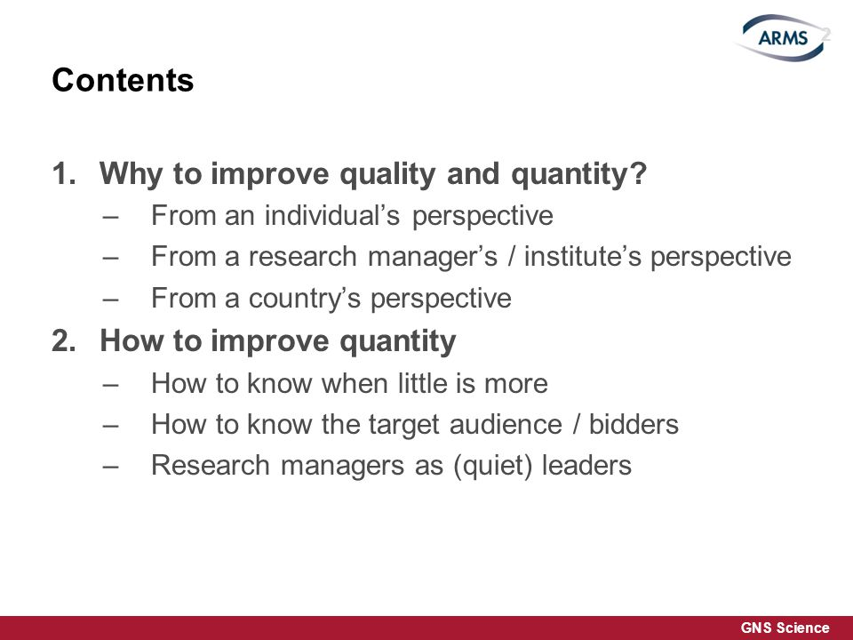 GNS Science Improving Quantity: Ministry Proposals 1.Analyse Call and it compare with in-house expertise to identify opportunities 2.Approach teams and line managers, bring together relevant researchers to raise awareness and interest 3.Identify most suitable team and PI Reject some ideas if necessary 4.Support team to collaborate with external teams and industry / users 13