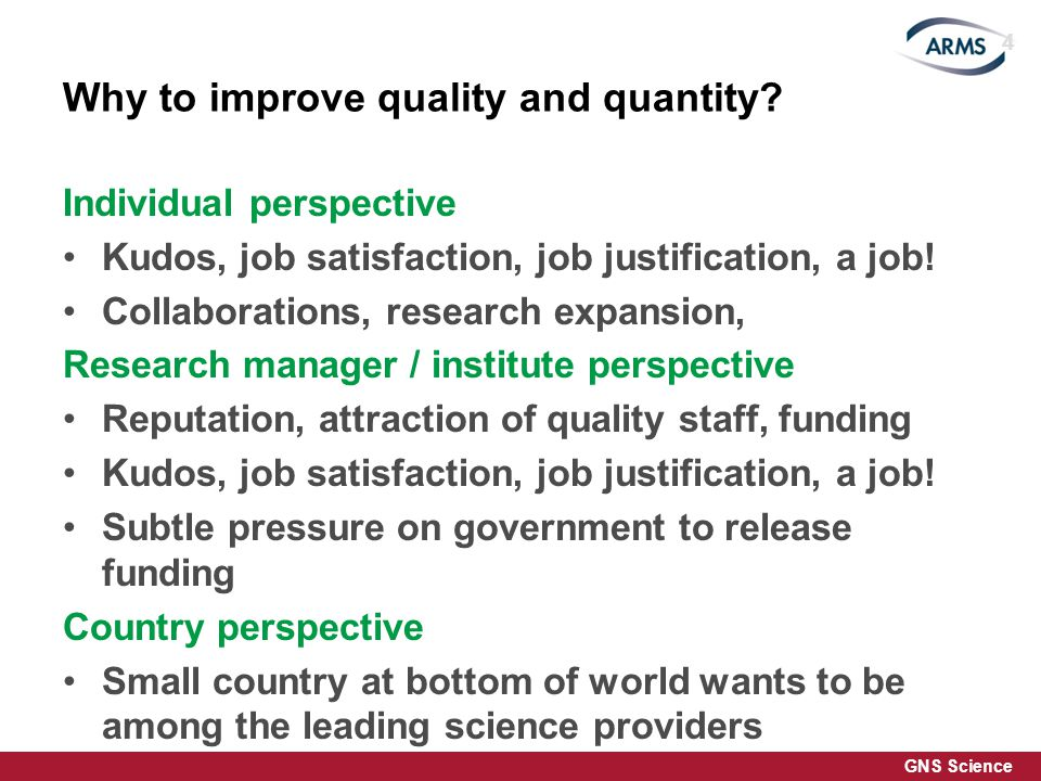 GNS Science Why to improve quality and quantity.