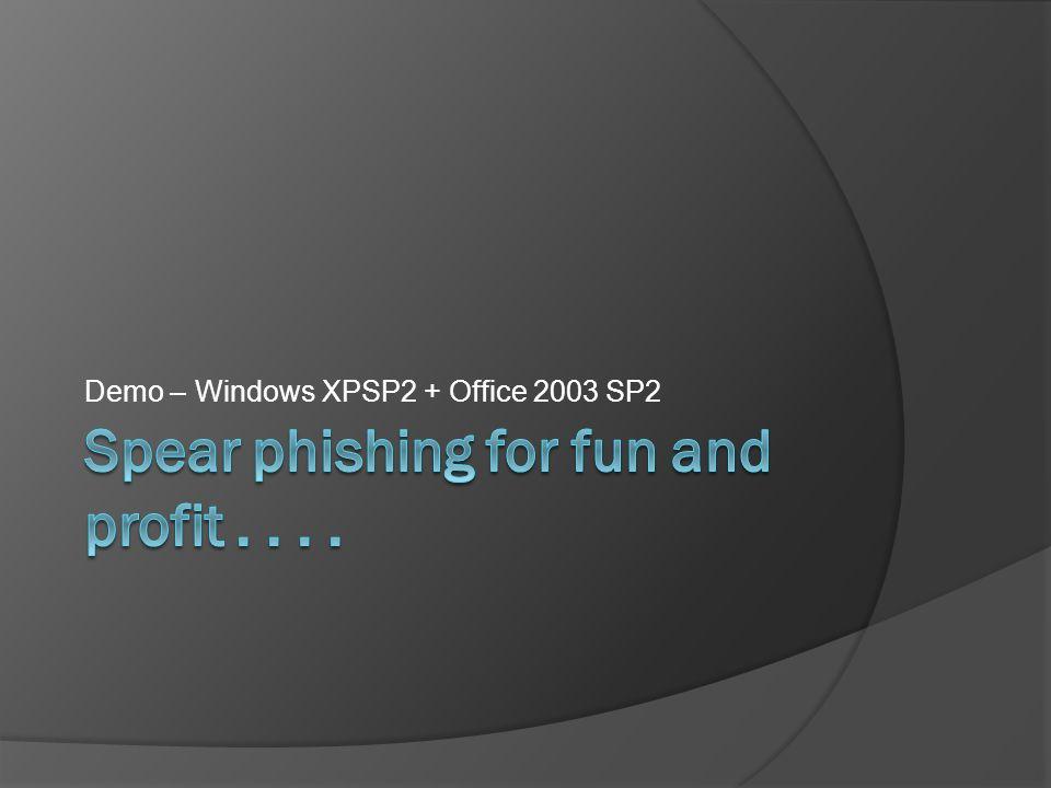 Demo – Windows XPSP2 + Office 2003 SP2