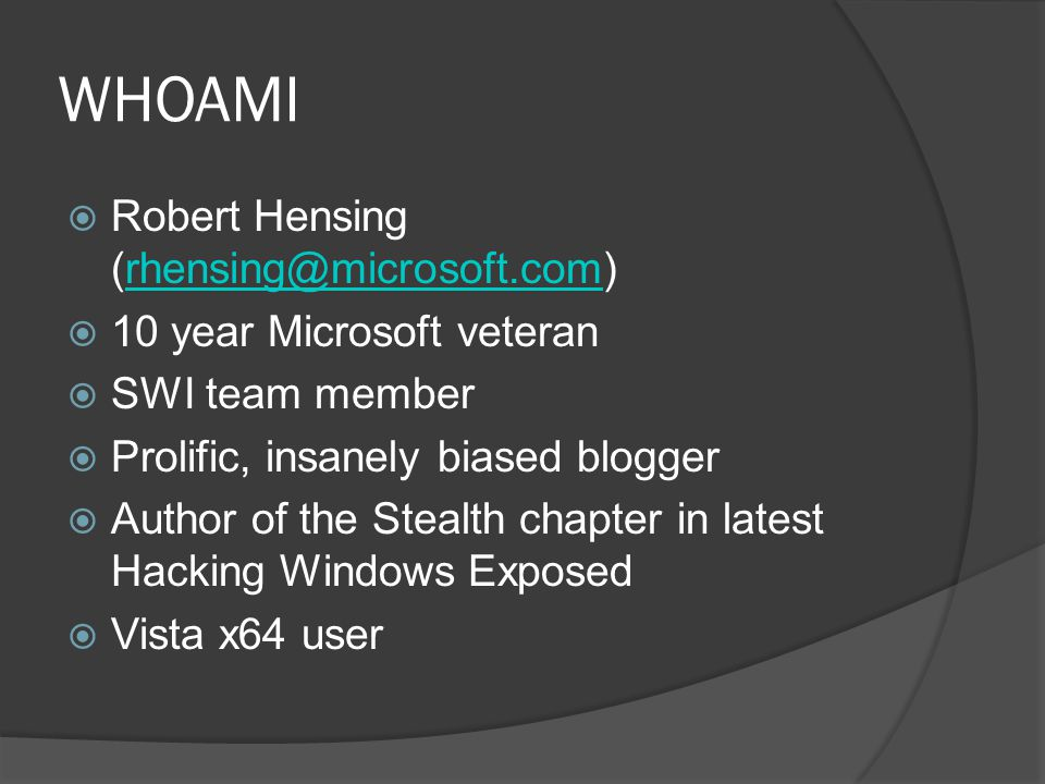 WHOAMI Robert Hensing (rhensing@microsoft.com)rhensing@microsoft.com 10 year Microsoft veteran SWI team member Prolific, insanely biased blogger Autho