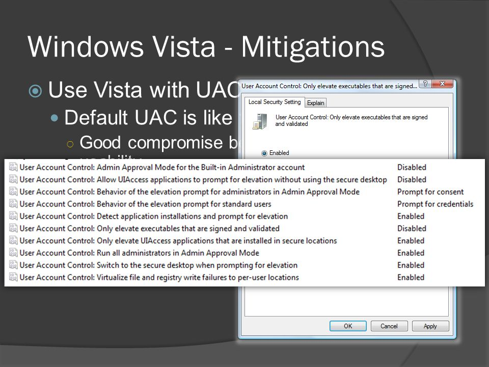 Windows Vista - Mitigations Use Vista with UAC and leave it on! Default UAC is like the Breakfast Blend Good compromise between security and usability