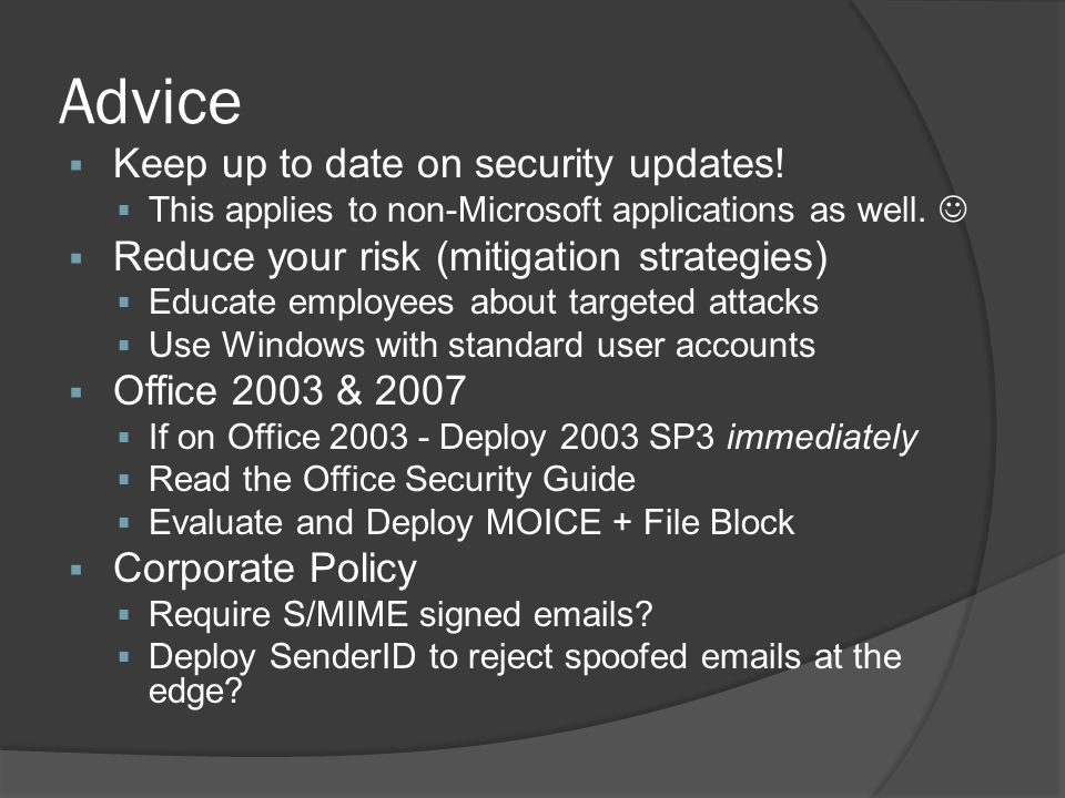 Advice Keep up to date on security updates. This applies to non-Microsoft applications as well.