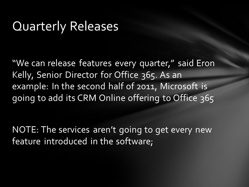 We can release features every quarter, said Eron Kelly, Senior Director for Office 365.