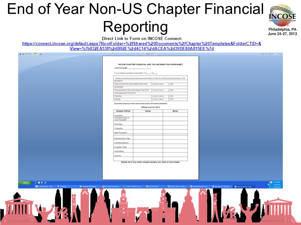 End of Year Non-US Chapter Financial Reporting 23rd Annual INCOSE International Symposium - Philadelphia, PA – June, 2013 Direct Link to Form on INCOSE Connect:   RootFolder=%2fShared%20Documents%2fChapter%20Templates&FolderCTID=& View=%7b832EA538%2dB92E%2d4C14%2dACEA%2d39DE80A815EE%7d   RootFolder=%2fShared%20Documents%2fChapter%20Templates&FolderCTID=& View=%7b832EA538%2dB92E%2d4C14%2dACEA%2d39DE80A815EE%7d