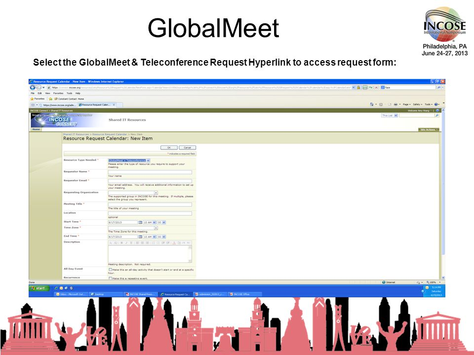 GlobalMeet 23rd Annual INCOSE International Symposium - Philadelphia, PA – June, 2013 Select the GlobalMeet & Teleconference Request Hyperlink to access request form: