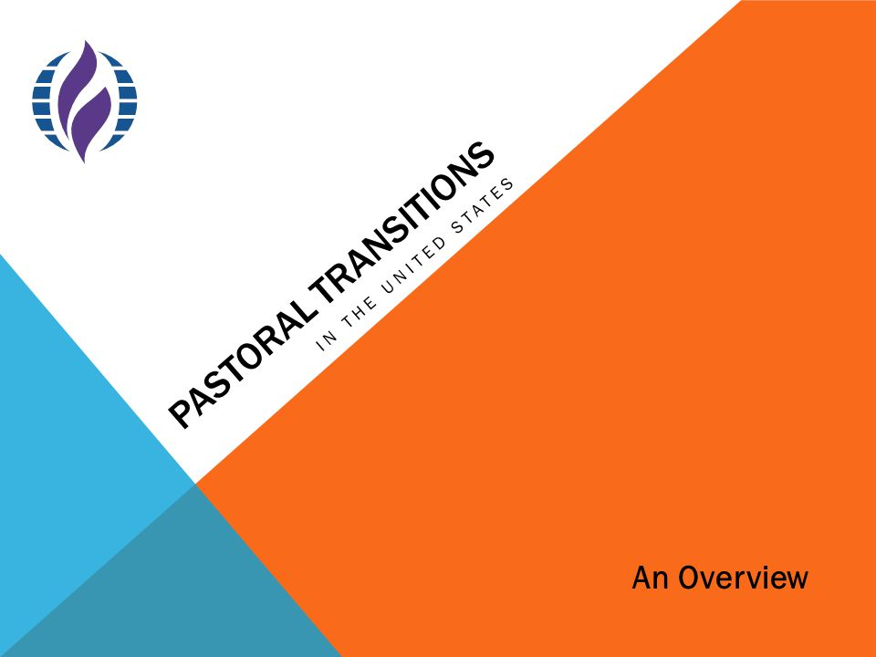 PASTORAL TRANSITIONS IN THE UNITED STATES An Overview