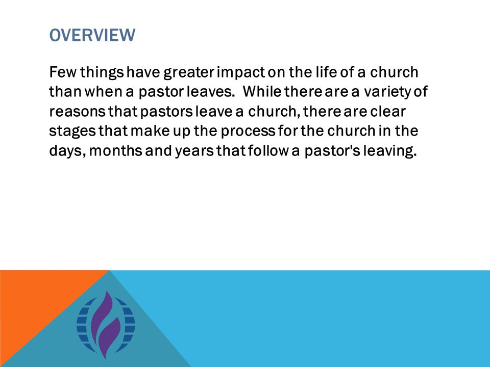 OVERVIEW Few things have greater impact on the life of a church than when a pastor leaves.