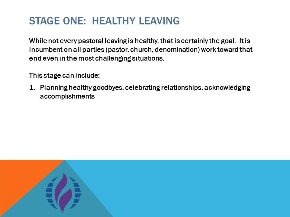 STAGE ONE: HEALTHY LEAVING While not every pastoral leaving is healthy, that is certainly the goal.