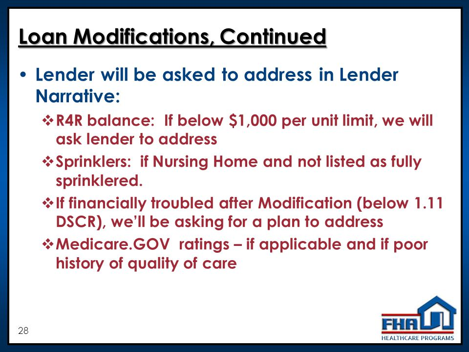 28 Loan Modifications, Continued Lender will be asked to address in Lender Narrative: R4R balance: If below $1,000 per unit limit, we will ask lender to address Sprinklers: if Nursing Home and not listed as fully sprinklered.